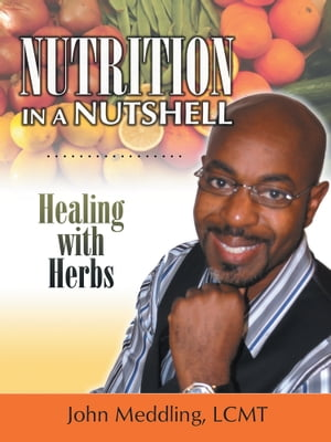 Nutrition in a Nutshell Healing with Herbs