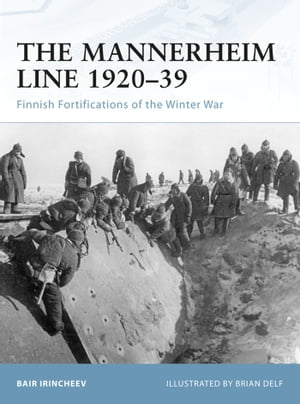 The Mannerheim Line 1920?39 Finnish Fortifications of the Winter War