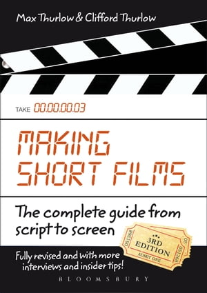 Making Short Films,  Third Edition The Complete Guide from Script to Screen