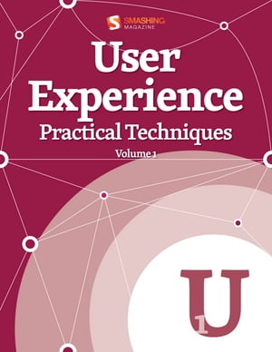 User Experience,  Practical Techniques Volume 1