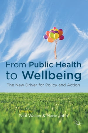 From Public Health to Wellbeing The New Driver for Policy and Action