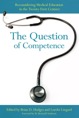The Question of Competence reconsidering medical education in the twenty-first century