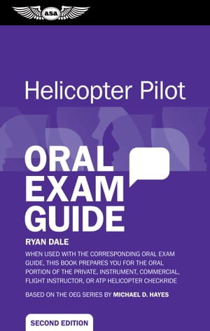 Helicopter Pilot Oral Exam Guide (eBook - epub) When used with the corresponding Oral Exam Guide,  this book prepares you for the oral portion of the P