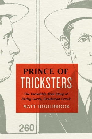 Prince of Tricksters The Incredible True Story of Netley Lucas,  Gentleman Crook