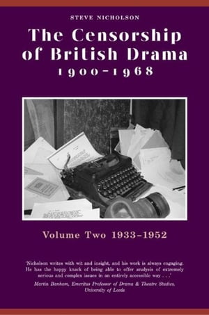 The Censorship of British Drama 1900-1968 Volume 2: Volume Two 1933-1952