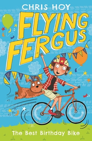Flying Fergus 1: The Best Birthday Bike by Olympic champion Sir Chris Hoy, written with award-winning author Joanna Nadin