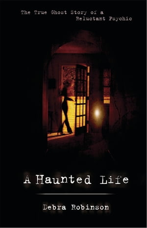 A Haunted Life The True Ghost Story of a Reluctant Psychic