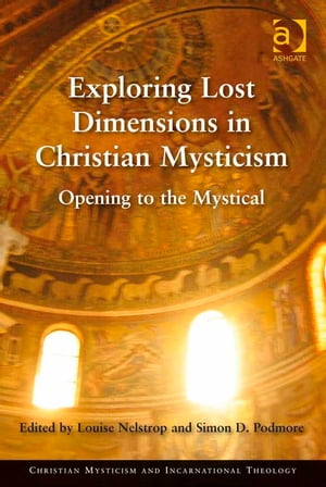 Exploring Lost Dimensions in Christian Mysticism Opening to the Mystical