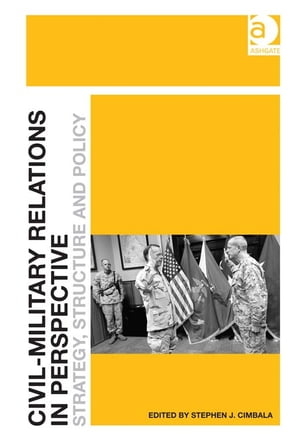 Civil-Military Relations in Perspective Strategy,  Structure and Policy