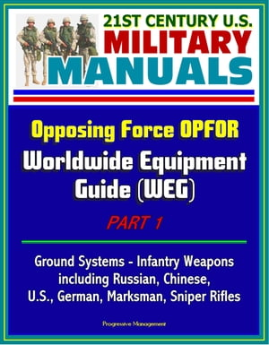 21st Century U.S. Military Manuals: Opposing Force OPFOR Worldwide Equipment Guide (WEG) Part 1 - Ground Systems - Infantry Weapons,  including Russian