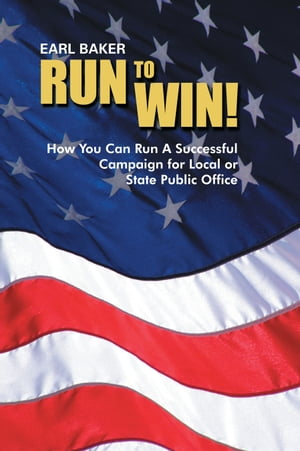 RUN TO WIN! HOW YOU CAN RUN A SUCCESSFUL CAMPAIGN FOR LOCAL OR STATE PUBLIC OFFICE