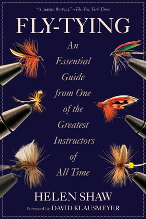 Fly-Tying An Essential Guide from One of the Greatest Instructors of All Time