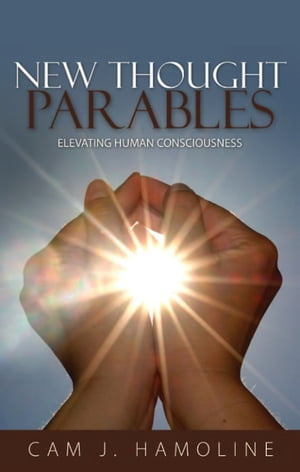 NEW THOUGHT PARABLES Elevating Human Consciousness