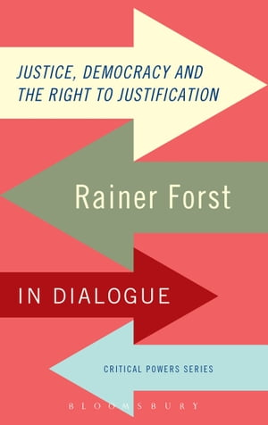 Justice,  Democracy and the Right to Justification Rainer Forst in Dialogue