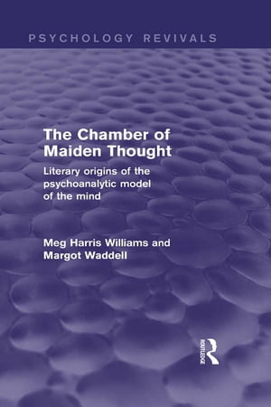 The Chamber of Maiden Thought (Psychology Revivals) Literary Origins of the Psychoanalytic Model of the Mind