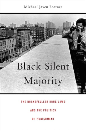 Black Silent Majority The Rockefeller Drug Laws and the Politics of Punishment