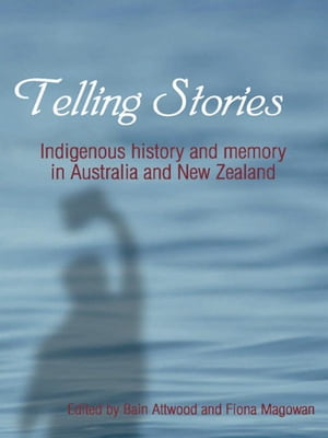 Telling Stories Indigenous history and memory in Australia and New Zealand