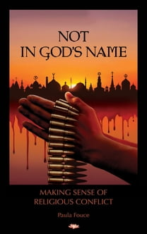Not In God's Name: Making Sense of Religious Conflict
