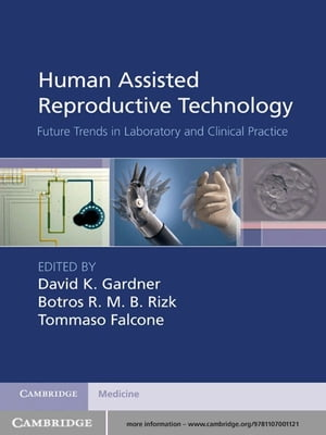 Human Assisted Reproductive Technology Future Trends in Laboratory and Clinical Practice