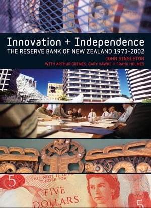 Innovation and Independence The Reserve Bank of New Zealand,  1973 -2002