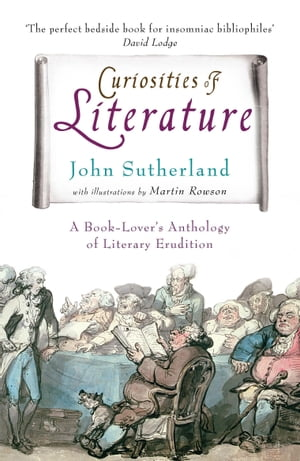 Curiosities of Literature A Book-lover's Anthology of Literary Erudition