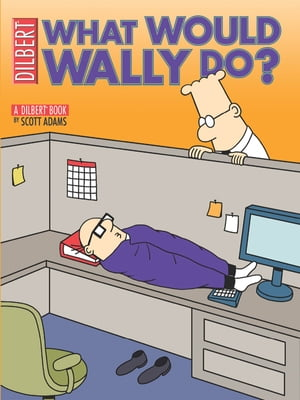 What Would Wally Do?: A Dilbert Treasury A Dilbert Treasury