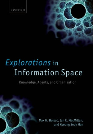 Explorations in Information Space Knowledge,  Agents,  and Organization