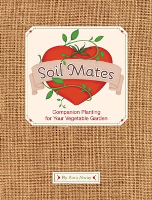 Soil Mates Companion Planting for Your Vegetable Garden