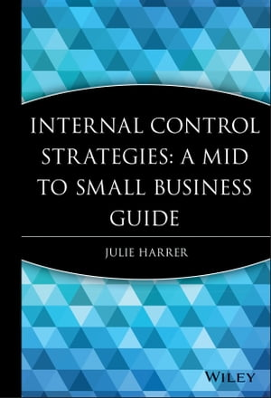 Internal Control Strategies A Mid to Small Business Guide