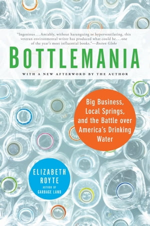 Bottlemania Big Business,  Local Springs,  and the Battle over America's Drinking Water