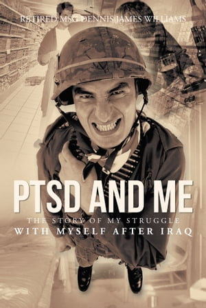PTSD and Me The Story of My Struggle with Myself after Iraq