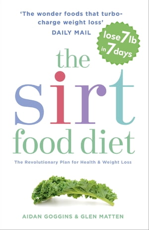 The Sirtfood Diet The revolutionary plan for health and weight loss