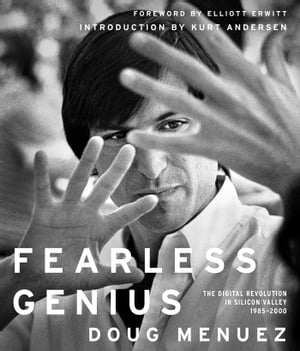 Fearless Genius The Digital Revolution in Silicon Valley 1985-2000