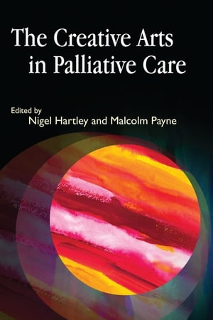 The Creative Arts in Palliative Care