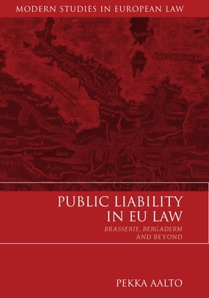 Public Liability in EU Law Brasserie,  Bergaderm and Beyond