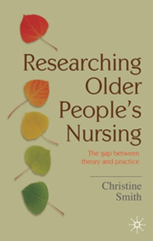 Researching Older People's Nursing The gap between theory and practice