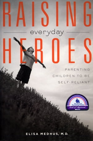 Raising Everyday Heroes Parenting Children To Be Self-Reliant