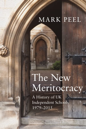 The New Meritocracy A History of UK Independent Schools 1979-2014