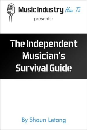 The Independent Musician's Survival Guide Music Industry How To,  #1