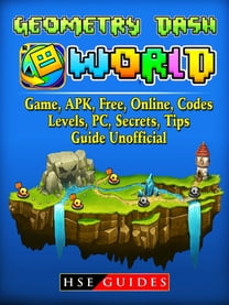 Geometry Dash World, Game, APK, Free, Online, Codes, Levels, PC, Secrets, Tips, Guide Unofficial
