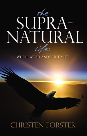 The Supra-Natural Life Where Word and Spirit meet