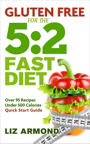 Gluten Free for the 5:2 Fast Diet Delicious Gluten Free Recipes 5:2 Diet Explained