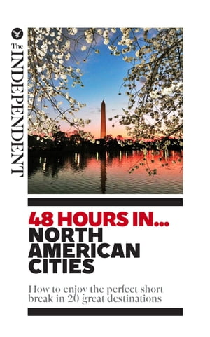 48 Hours In... North American Cities How to enjoy the perfect short break in 20 great destinations