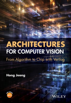 Architectures for Computer Vision From Algorithm to Chip with Verilog