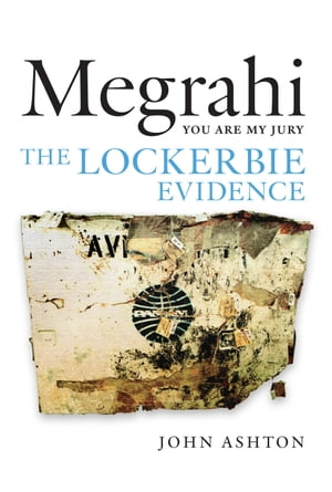 Megrahi: You Are My Jury The Lockerbie Evidence