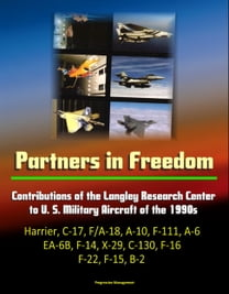 Partners in Freedom: Contributions of the Langley Research Center to U. S. Military Aircraft of the 1990s - Harrier, C-17, F/A-18, A-10, F-111, A-6, EA-6B, F-14, X-29, C-130, F-16, F-22, F-15, B-2