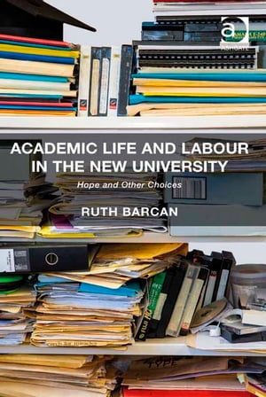 Academic Life and Labour in the New University Hope and Other Choices
