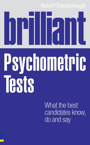 Brilliant Psychometric Tests What the best candidates know, do and say