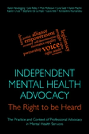 Independent Mental Health Advocacy - The Right to Be Heard Context,  Values and Good Practice