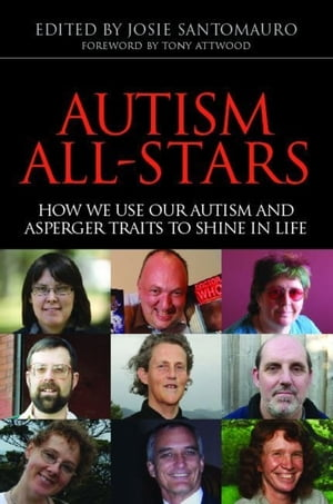 Autism All-Stars How We Use Our Autism and Asperger Traits to Shine in Life